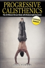 Progressive Calisthenics: The 20-Minute Dream Body with Bodyweight Exercises Cover Image