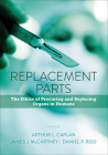 Replacement Parts: The Ethics of Procuring and Replacing Organs in Humans Cover Image