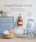 Animal Friends to Sew: Simple Handmade Decor, Toys, and Gifts for Kids Cover Image