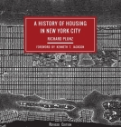 A History of Housing in New York City (Columbia History of Urban Life) Cover Image