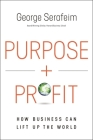 Purpose and Profit: How Business Can Lift Up the World Cover Image