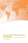 Unlocking India's Strategic Potential in Central Asia Cover Image