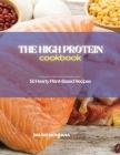 The High-Protein Cookbook: Tasty, Quick and Easy Low-Carb, High-Protein Recipes for a Healthy Lifestyle Cover Image