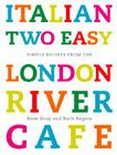 Italian Two Easy: Simple Recipes from the London River Cafe Cover Image