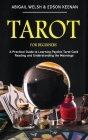 Tarot for Beginners: A Practical Guide to Learning Psychic Tarot Card Reading and Understanding the Meanings Cover Image