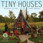 Tiny Houses 2019 Wall Calendar: Mindful Living, Small Spaces Cover Image