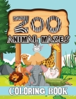 Zoo Animal Mazes Coloring Book: Animal Coloring Book, Patterns Coloring Book, Stress Relieving and Relaxation Coloring Book, Mazes Coloring Book Cover Image