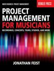 Project Management for Musicians: Recordings, Concerts, Tours, Studios, and More Cover Image