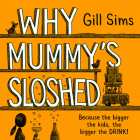 Why Mummy's Sloshed: The Bigger the Kids, the Bigger the Drink Cover Image