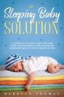 The Sleeping Baby Solution: A Complete Training Guide for Baby Sleep and the Perfect Strategies for Sleepless Parents and Stubborn Babies Cover Image