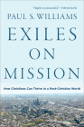 Exiles on Mission: How Christians Can Thrive in a Post-Christian World Cover Image