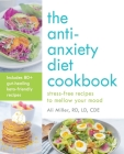 The Anti-Anxiety Diet Cookbook: Stress-Free Recipes to Mellow Your Mood Cover Image