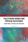 Palestinian Women and Popular Resistance: Perceptions, Attitudes, and Strategies (Routledge Studies on the Arab-Israeli Conflict) Cover Image