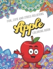 Fun Cute And Stress Relieving Apple Coloring Book: Find Relaxation And Mindfulness with Stress Relieving Color Pages Made of Beautiful Black and White Cover Image