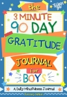 The 3 Minute, 90 Day Gratitude Journal for Boys: A Positive Thinking and Gratitude Journal For Boys to Promote Happiness, Self-Confidence and Well-Bei Cover Image