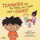 Teamwork Isn't My Thing, and I Don't Like to Share!: Classroom Ideas for Teaching the Skills of Working as a Team and Sharing (Best Me I Can Be!) Cover Image