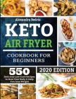 Keto Air Fryer Cookbook for Beginners: 550 Delicious Low Carb Recipes to Heal Your Body & Help You Lose Weight Cover Image