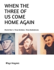 When The Three Of Us Come Home Again: World War II. Three Brothers. Three Battlefronts Cover Image
