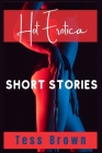Hot Erotica Short Stories: Explicit and Forbidden Erotic Taboo Hot Sex Stories. Gangbangs, Lesbian Fantasies, Orgasmic Anal Sex, and Much More... Cover Image