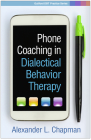 Phone Coaching in Dialectical Behavior Therapy (Guilford DBT Practice Series) Cover Image