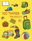 100 Things For Kids 6-9: 100 Amazing to Learn And Great Gift for Kids Cover Image