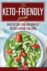 The Keto-Friendly Guide: Over 50 Low Carb And High Fat Recipes Anyone Can Cook Cover Image