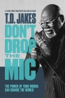 Don't Drop the Mic: The Power of Your Words Can Change the World Cover Image