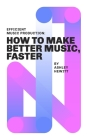 Efficient Music Production: How To Make Better Music, Faster Cover Image