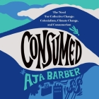 Consumed Lib/E: On Colonialism, Climate Change, Consumerism, and the Need for Collective Change Cover Image