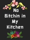 No Bitchin in My Kitchen: personalized recipe box, recipe keeper make your own cookbook, 106-Pages 8.5 x 11 Collect the Recipes You Love in Your Cover Image