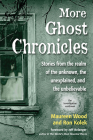 More Ghost Chronicles: Stories from the Realm of the Unknown, the Unexplained, and the Unbelievable Cover Image