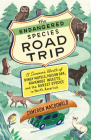 The Endangered Species Road Trip: A Summer's Worth of Dingy Motels, Poison Oak, Ravenous Insects, and the Rarest Species in North America Cover Image