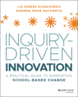 Inquiry-Driven Innovation: A Practical Guide to Supporting School-Based Change Cover Image