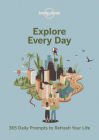 Explore Every Day: 365 Daily Prompts to Refresh Your Life (Lonely Planet) Cover Image