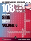 108 Word Search Puzzles with the American Sign Language Alphabet, Volume 06: ASL Fingerspelling Word Search Games (ASL Word Search #5) Cover Image