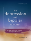 Depression and Bipolar Workbook: 30 Ways to Lift Your Mood & Strengthen the Brain Cover Image