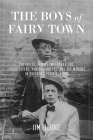 The Boys of Fairy Town: Sodomites, Female Impersonators, Third-Sexers, Pansies, Queers, and Sex Morons in Chicago's First Century Cover Image