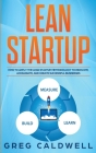Lean Startup: How to Apply the Lean Startup Methodology to Innovate, Accelerate, and Create Successful Businesses (Lean Guides with Cover Image