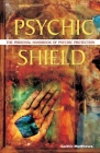 Psychic Shield: The Personal Handbook of Psychic Protection Cover Image