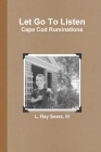 Let Go To Listen: Cape Cod Ruminations Cover Image