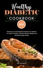 Healthy Diabetic Cookbook 2021: Healthy Low-Carbohydrate Recipes for Diabetics, Easy to Prepare, the Best Way for Weight Loss and Blood Sugar Detox! Cover Image
