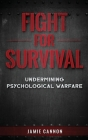 Fight for Survival: Undermining Psychological Warfare Cover Image