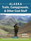 Alaska Trails, Campgrounds, & Other Cool Stuff: Volume 1: SouthCentral and Northern Regions on Highway System Cover Image