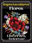 Espectaculares Flores Libro Para Colorear: Un libro para colorear para adultos con hermosos diseños de flores, patrones y una variedad de diseños de f Cover Image