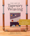 The Art of Tapestry Weaving: A Complete Guide to Mastering the Techniques for Making Images with Yarn Cover Image