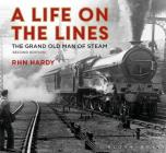 A Life on the Lines: The Grand Old Man of Steam Cover Image