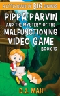 Pippa Parvin and the Mystery of the Malfunctioning Video Game: A Little Book of BIG Choices Cover Image