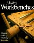 Making Workbenches: * Planning * Building * Outfitting Cover Image