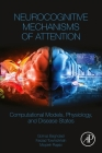 Neurocognitive Mechanisms of Attention: Computational Models, Physiology, and Disease States Cover Image