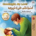 Goodnight, My Love! (English Arabic Bilingual Children's Book) (English Arabic Bilingual Collection) Cover Image